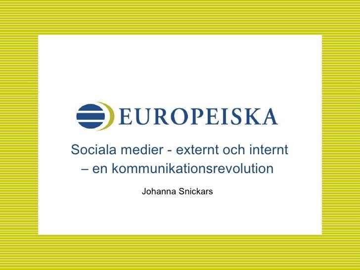 Sociala medier - externt och internt – en kommunikationsrevolution  <ul><li>Johanna Snickars </li></ul>