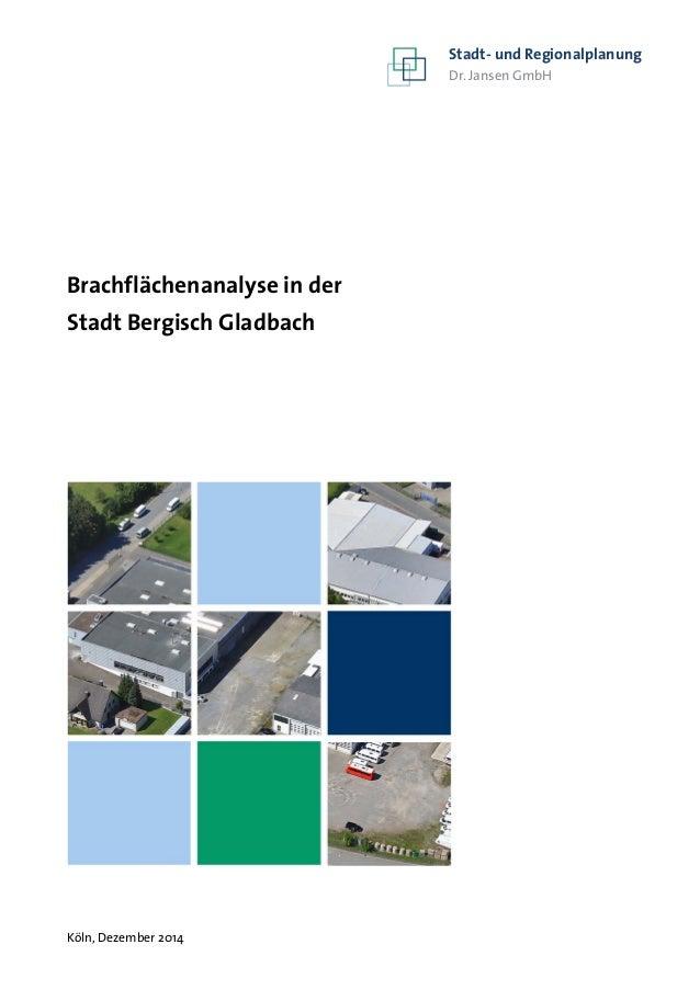 Köln, Dezember 2014 Stadt- und Regionalplanung Dr. Jansen GmbH Brachflächenanalyse in der Stadt Bergisch Gladbach