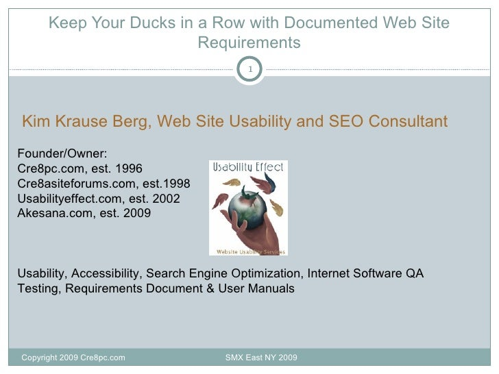 Keep Your Ducks in a Row with Documented Web Site Requirements Copyright 2009 Cre8pc.com  SMX East NY 2009 Kim Krause Berg...