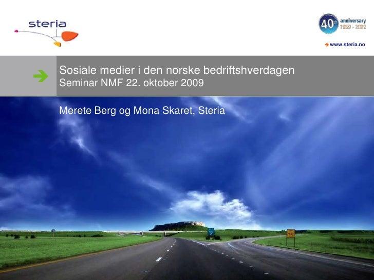 Sosiale medier i den norske bedriftshverdagenSeminar NMF 22. oktober 2009<br />Merete Berg og Mona Skaret, Steria<br />