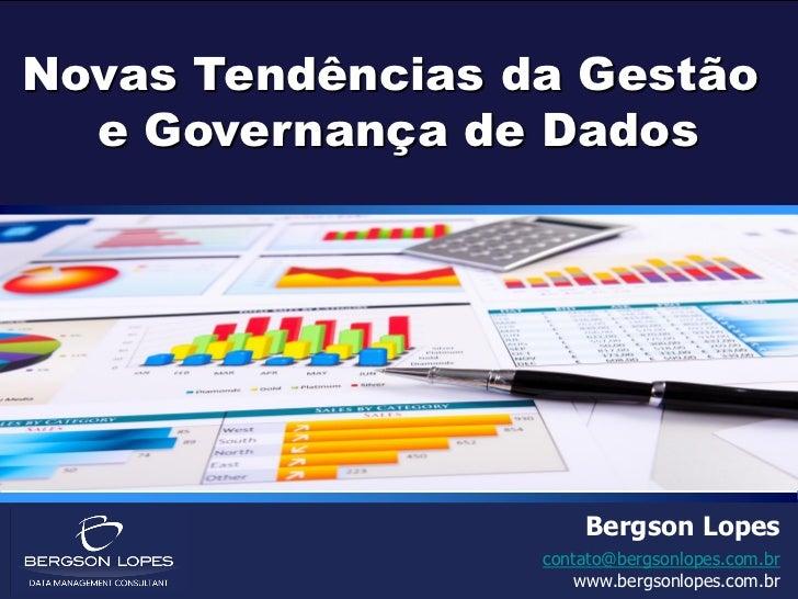Novas Tendências da Gestão  e Governança de Dados                                                            Bergson Lopes...