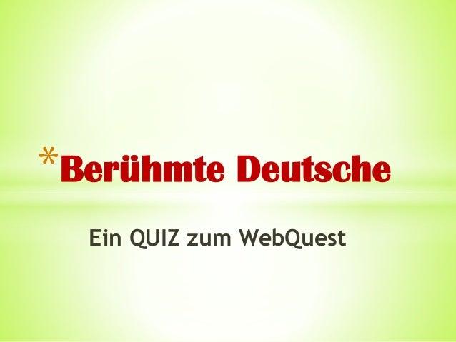 Ein QUIZ zum WebQuest *Berühmte Deutsche