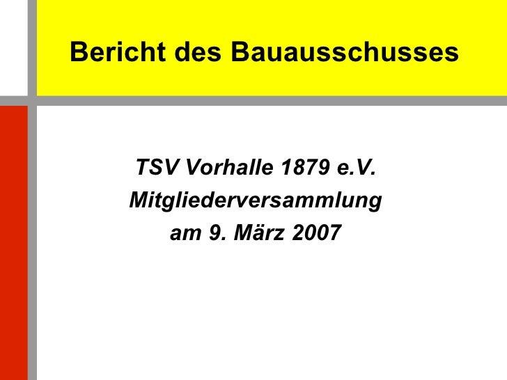 Bericht des Bauausschusses TSV Vorhalle 1879 e.V. Mitgliederversammlung am 9. März 2007