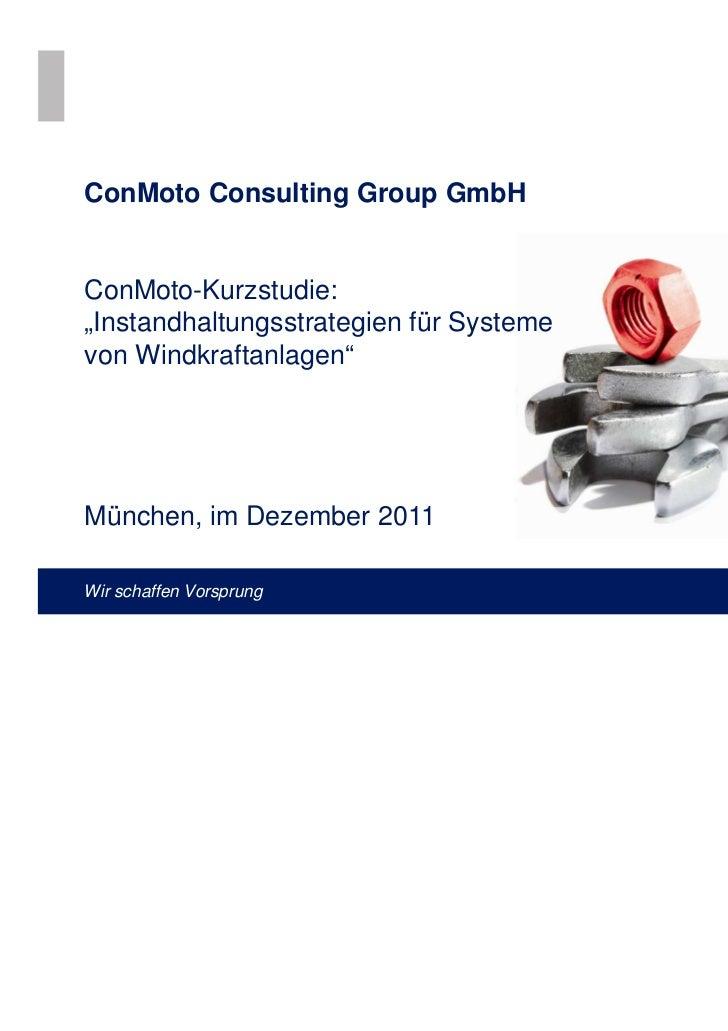 """ConMoto Consulting Group GmbHConMoto-Kurzstudie:""""Instandhaltungsstrategien für Systemevon Windkraftanlagen""""München, im Dez..."""