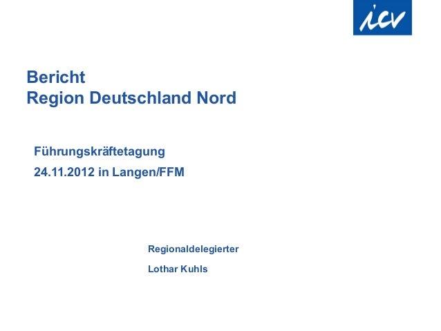 BerichtRegion Deutschland NordFührungskräftetagung24.11.2012 in Langen/FFM                  Regionaldelegierter           ...