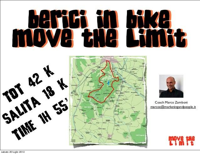 Berici in Bike Move the Limit Move the L i m i t Berici in Bike Move the Limit ToT 42 k Salita 18 k Time 1h 55' Coach Marc...