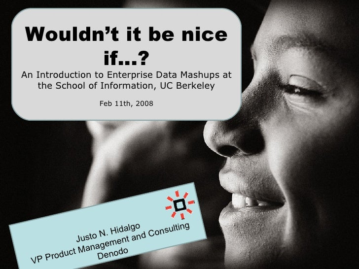 Wouldn't it be nice if…? An Introduction to Enterprise Data Mashups at the School of Information, UC Berkeley Feb 11th, 20...