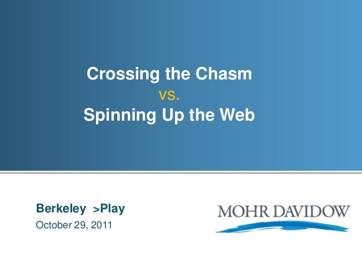 Crossing the Chasm                 vs.         Spinning Up the WebBerkeley >PlayOctober 29, 2011
