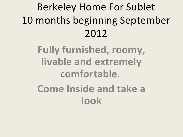Berkeley Home For Sublet10 months beginning September              2012   Fully furnished, roomy,    livable and extremely...