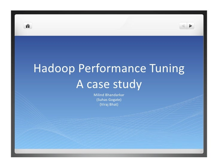 HadoopPerformanceTuning       Acasestudy           MilindBhandarkar            (SuhasGogate)               (Vira...