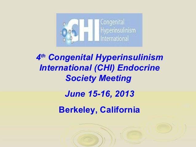 4thCongenital HyperinsulinismInternational (CHI) EndocrineSociety MeetingJune 15-16, 2013Berkeley, California