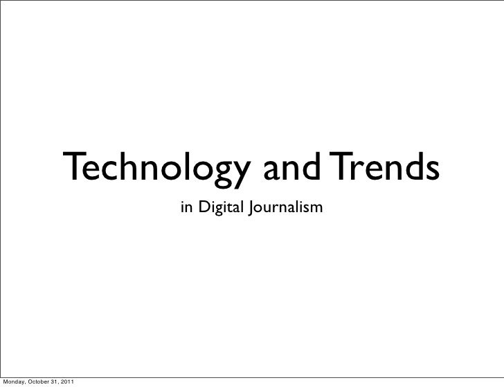 Technology and Trends                           in Digital JournalismMonday, October 31, 2011