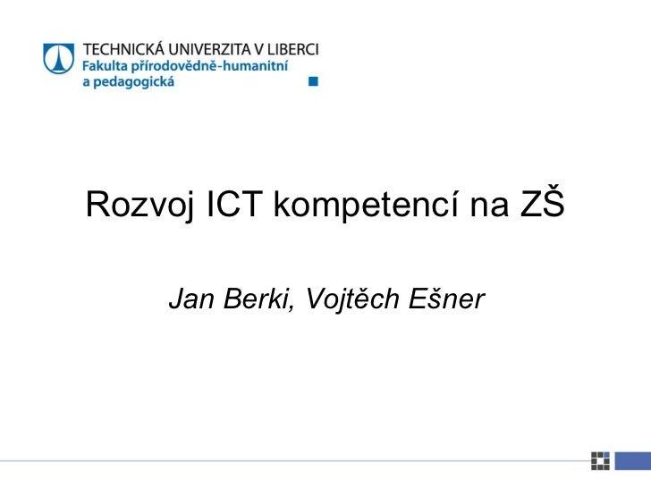 Rozvoj ICT kompetencí na ZŠ    Jan Berki, Vojtěch Ešner