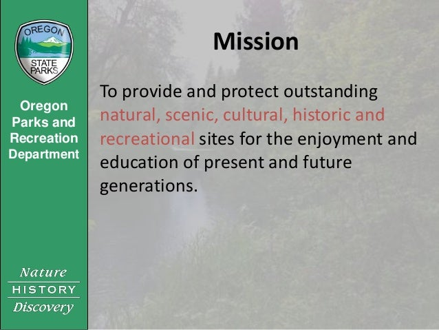 Mission             To provide and protect outstanding OregonParks and    natural, scenic, cultural, historic andRecreatio...