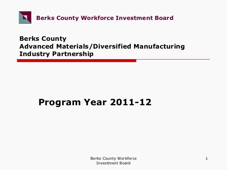 Berks County  Advanced Materials/Diversified Manufacturing  Industry Partnership Program Year 2011-12 Berks County Workfor...