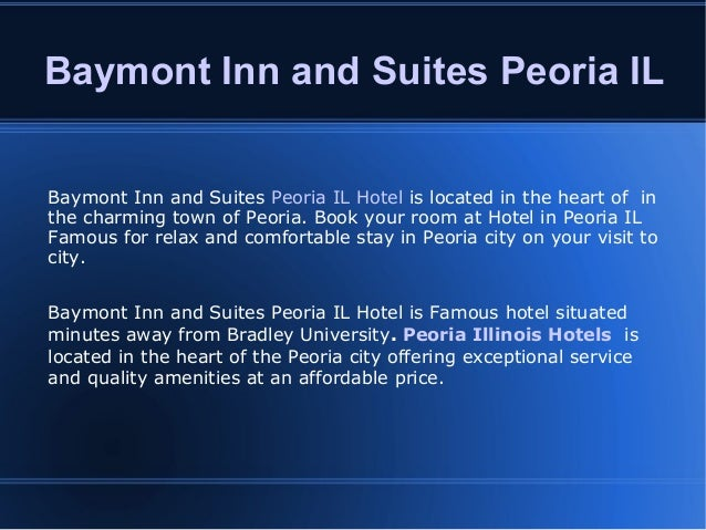 Baymont Inn and Suites Peoria IL Baymont Inn and Suites Peoria IL Hotel is located in the heart of in the charming town of...