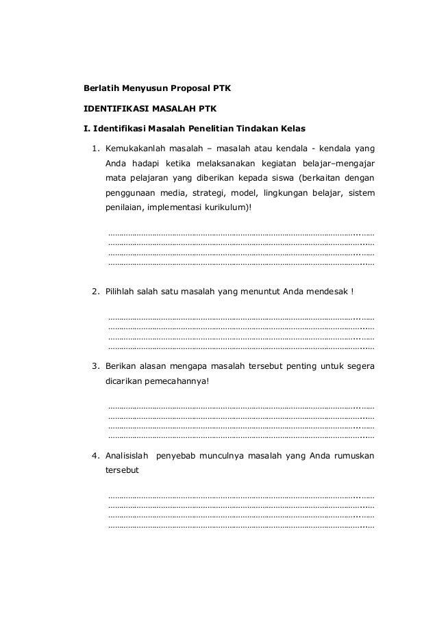 Berlatih Menyusun Proposal PTK IDENTIFIKASI MASALAH PTK I. Identifikasi Masalah Penelitian Tindakan Kelas 1. Kemukakanlah ...