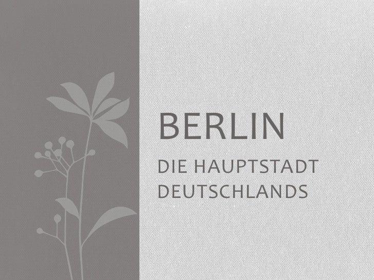 DIE HAUPTSTADT DEUTSCHLANDS<br />BERLIN<br />