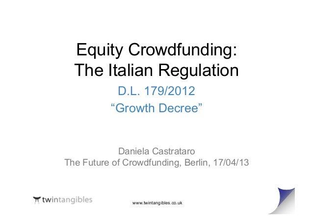 "www.twintangibles.co.ukEquity Crowdfunding:The Italian RegulationD.L. 179/2012""Growth Decree""Daniela CastrataroThe Future ..."