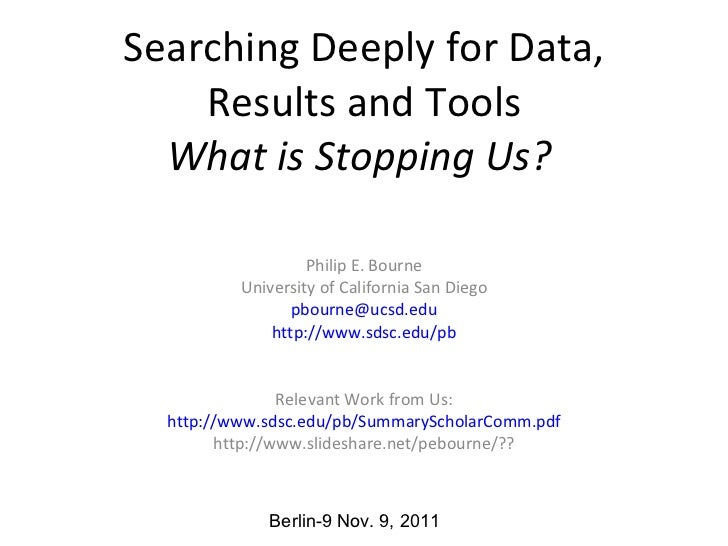 Searching Deeply for Data, Results and Tools What is Stopping Us?   Philip E. Bourne University of California San Diego [e...