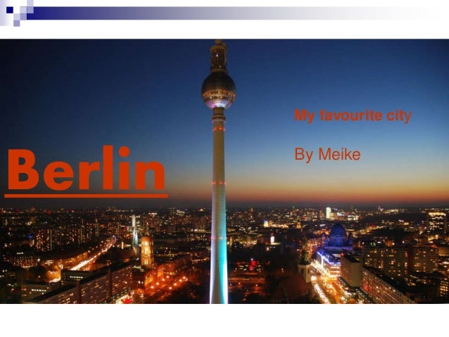 Berlin My favourite city By Meike