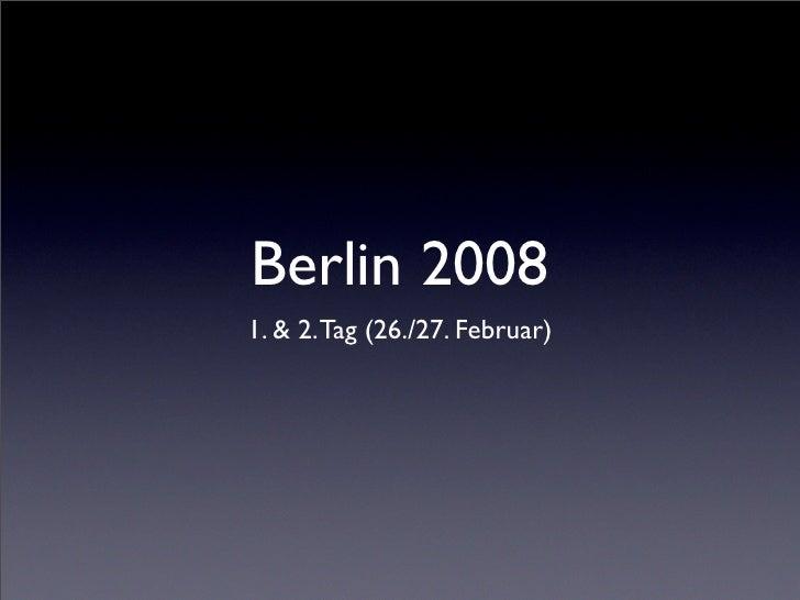 Berlin 2008 1. & 2. Tag (26./27. Februar)