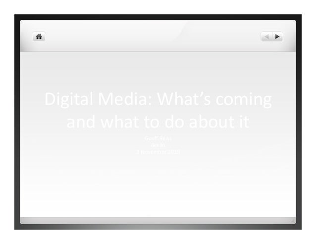 Digital	   Media:	   What's	   coming	    and	   what	   to	   do	   about	   it	    Geoff	   Reiss	    Berlin	    3	   Nov...
