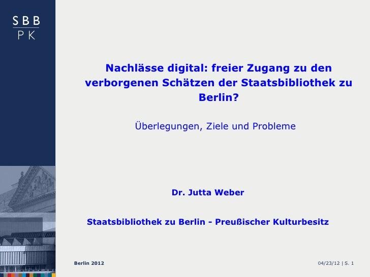 Nachlässe digital: freier Zugang zu den   verborgenen Schätzen der Staatsbibliothek zu                      Berlin?       ...