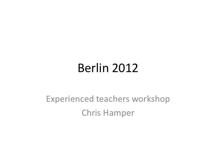 Berlin 2012Experienced teachers workshop        Chris Hamper