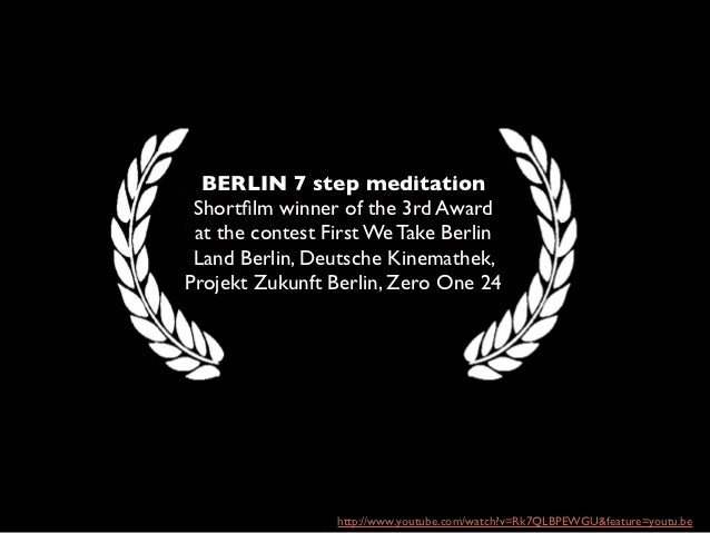 BERLIN 7 step meditation Shortfilm winner of the 3rd Award at the contest First We Take Berlin Land Berlin, Deutsche Kinema...