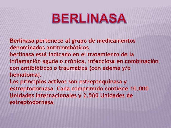 BERLINASA<br />Berlinasa pertenece al grupo de medicamentos denominados antitrombóticos.<br />berlinasa está indicado en e...