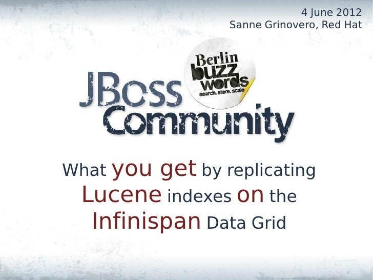 4 June 2012                 Sanne Grinovero, Red HatWhat you get by replicating Lucene indexes on the  Infinispan Data Grid
