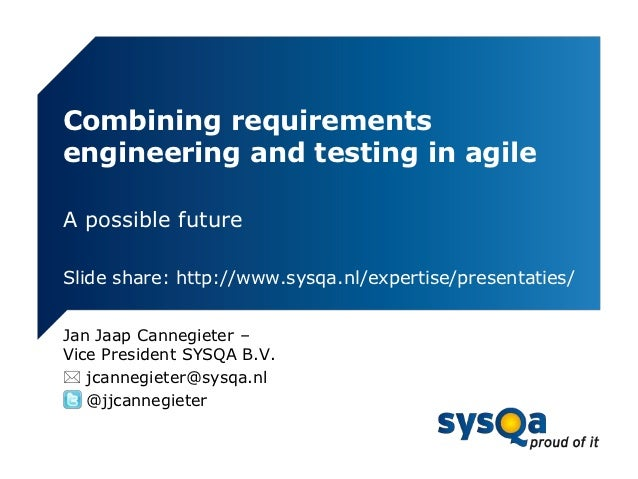 Combining requirementsengineering and testing in agileA possible futureSlide share: http://www.sysqa.nl/expertise/presenta...