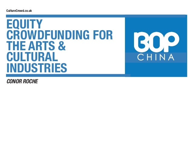 DFUNDING E ARTS ATIVE TRIES E & CONOR ROCHE EQUITY CROWDFUNDING FOR THE ARTS & CULTURAL INDUSTRIES C H I N A EQUITY CROWDF...