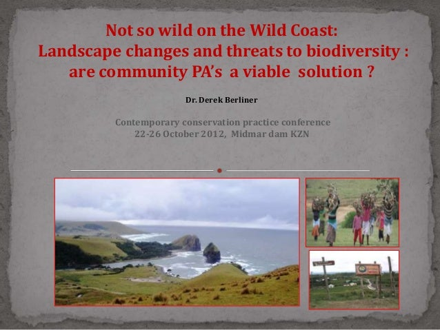 Not so wild on the Wild Coast:Landscape changes and threats to biodiversity :   are community PA's a viable solution ?    ...