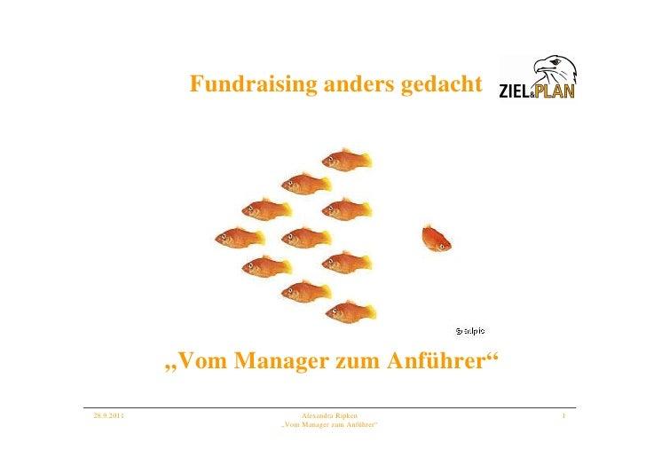"Fundraising anders gedacht            ""Vom Manager zum Anführer""28.9.2011                 Alexandra Ripken        1       ..."