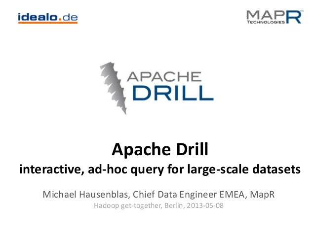 Apache Drill interactive, ad-hoc query for large-scale datasets Michael Hausenblas, Chief Data Engineer EMEA, MapR Hadoop ...