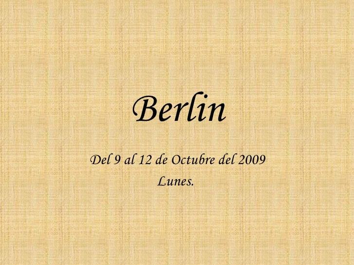 Berlin Del 9 al 12 de Octubre del 2009 Lunes.