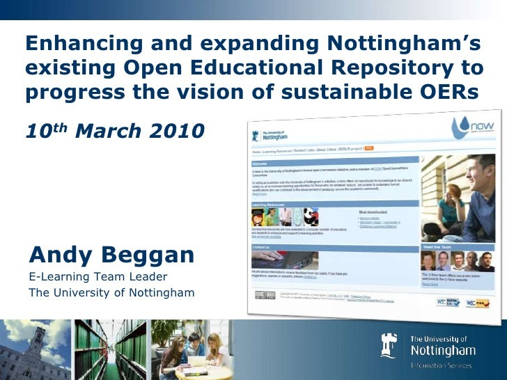 Enhancing and expanding Nottingham's existing Open Educational Repository to progress the vision of sustainable OERs10th M...