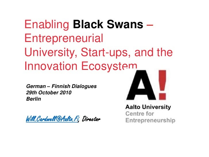 EnablingBlack Swans – Entrepreneurial University, Start-ups, and the InnovationEcosystem<br />German – FinnishDialogues<br...