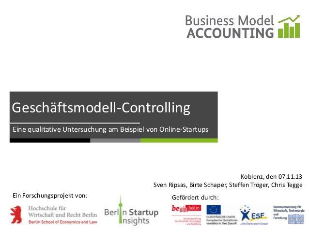Geschäftsmodell-Controlling Eine qualitative Untersuchung am Beispiel von Online-Startups  Koblenz, den 07.11.13 Sven Rips...