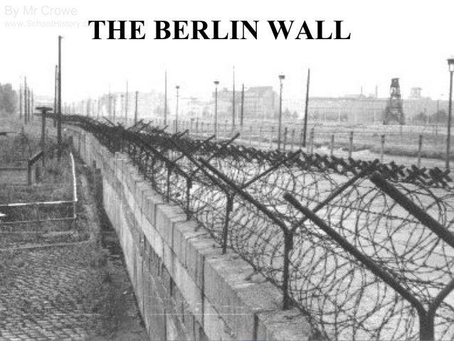 By Mr Crowe www.SchoolHistory.co.uk THE BERLIN WALL
