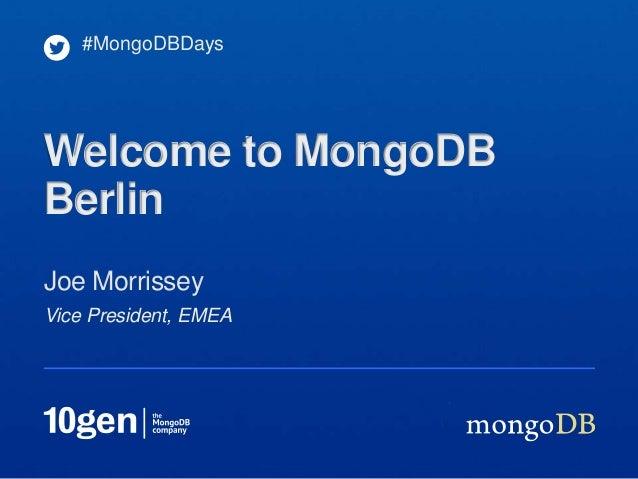 #MongoDBDaysWelcome to MongoDBBerlinJoe MorrisseyVice President, EMEA