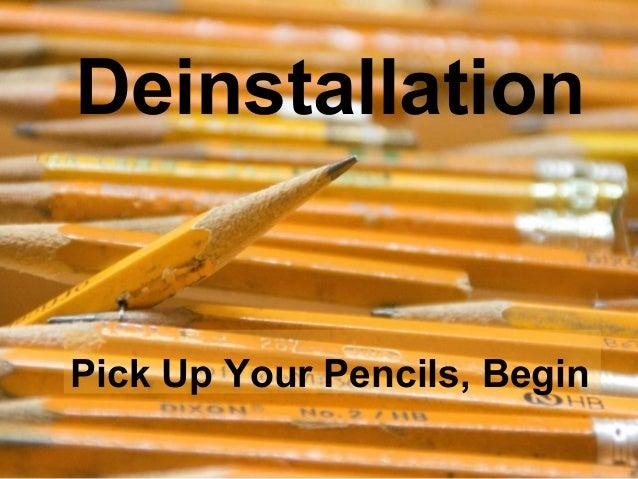 Deinstallation Pick Up Your Pencils, Begin