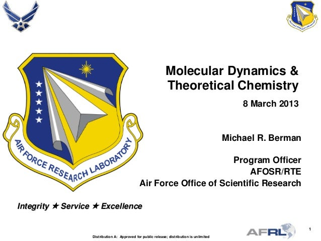 1 Integrity  Service  Excellence Molecular Dynamics & Theoretical Chemistry 8 March 2013 Michael R. Berman Program Offic...