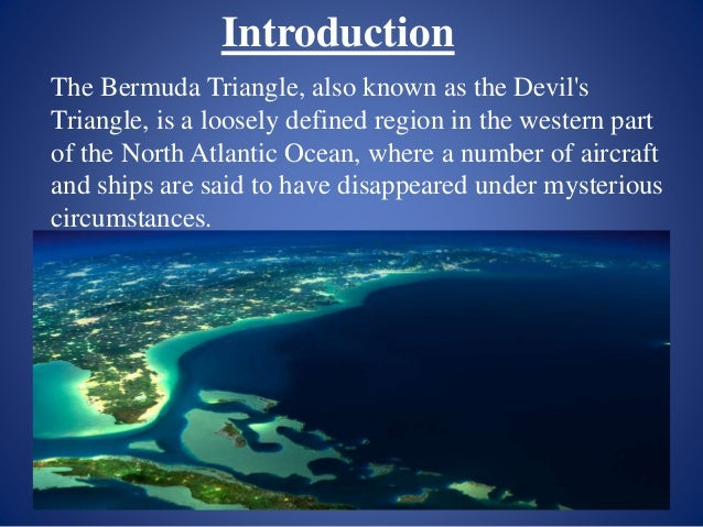 bermuda triangle essay introduction Everything that once went there, never returned it is called the bermuda triangle, or it's also known as the devil's triangle the bermuda triangle has.
