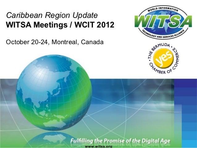 Caribbean Region UpdateWITSA Meetings / WCIT 2012October 20-24, Montreal, Canada                         www.witsa.org