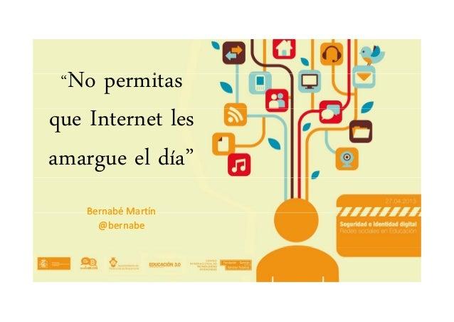 """N i""""No permitasque Internet lesamargue el día""""Bernabé MartínBernabé MartínBernabéMartínBernabéMartín@@bernabebernabe"""