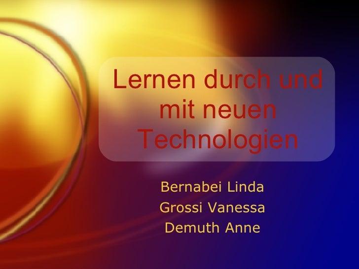 Lernen durch und mit neuen Technologien Bernabei Linda Grossi Vanessa Demuth Anne