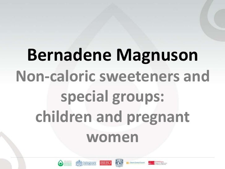 Bernadene MagnusonNon-caloric sweeteners and special groups: children and pregnant women<br />